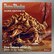 "Perry Rhodan Silber Edition 84: Eine Galaxis stirbt (Teil 2) - Perry Rhodan-Zyklus ""Aphilie"""