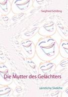 Siegfried Schilling: Die Mutter des Gelächters