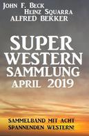 Alfred Bekker: Super Western Sammlung April 2019