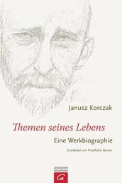 Janusz Korczak - Themen seines Lebens - Eine Werkbiographie