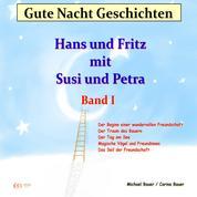 Gute-Nacht-Geschichten: Hans und Fritz mit Susi und Petra - Band I - Wunderschöne Einschlafgeschichte für Kinder bis 12 Jahren