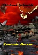 Michael Schmidt: Teutonic Horror
