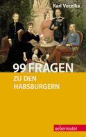Karl Vocelka: 99 Fragen zu den Habsburgern