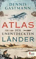 Dennis Gastmann: Atlas der unentdeckten Länder ★★★