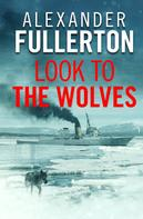 Alexander Fullerton: Look to the Wolves