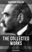 Rudyard Kipling: THE COLLECTED WORKS OF RUDYARD KIPLING (Illustrated Edition)