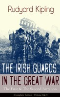 Rudyard Kipling: The Irish Guards in the Great War: The First & The Second Battalion (Complete Edition - Volume 1&2)