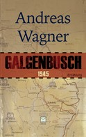Andreas Wagner: Galgenbusch 1945 ★★★