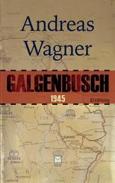 Galgenbusch 1945 - Eine Erzählung