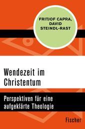 Wendezeit im Christentum - Perspektiven für eine aufgeklärte Theologie