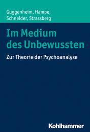 Im Medium des Unbewussten - Zur Theorie der Psychoanalyse