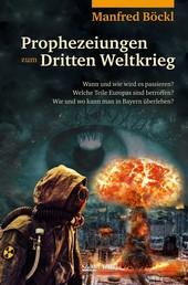 Prophezeiungen zum Dritten Weltkrieg - Wann und wie wird es passieren? Welche Teile Europas sind betroffen? Wie und wo kann man in Bayern überleben?