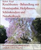 Robert Kopf: Keuchhusten - Behandlung mit Homöopathie, Heilpflanzen, Schüsslersalzen und Naturheilkunde