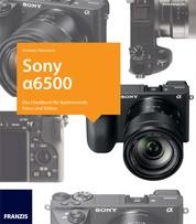 Kamerabuch Sony Alpha 6500 - Das Handbuch für faszinierende Fotos und Videos