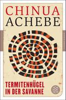 Chinua Achebe: Termitenhügel in der Savanne