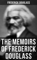 Frederick Douglass: FREDERICK DOUGLASS: Narrative of the Life of Frederick Douglass, an American Slave & My Bondage and My Freedom (2 Memoirs in One Edition)