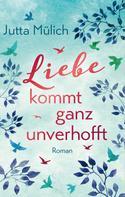 Jutta Mülich: Liebe kommt ganz unverhofft ★★★