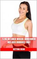 Bettina Rehn: 5 kg in einer Woche abnehmen mit der Rohkost Diät