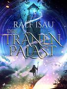 Ralf Isau: Der Tränenpalast