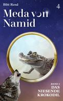 Bibi Rend: Meda von Namid: Teil 4: Das niesende Krokodil