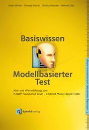 Basiswissen modellbasierter Test - Aus- und Weiterbildung zum ISTQB® Foundation Level – Certified Model-Based Tester