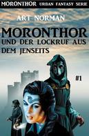 Art Norman: Moronthor und der Lockruf aus dem Jenseits: Moronthor 1