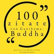 100 Zitate von Gauthama Buddha - Sammlung 100 Zitate