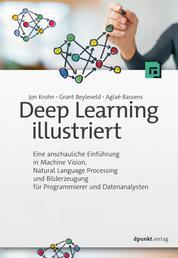 Deep Learning illustriert - Eine anschauliche Einführung in Machine Vision, Natural Language Processing und Bilderzeugung für Programmierer und Datenanalysten