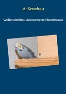 A. Ketschau: Wellensittiche: Liebenswerte Flatterbande