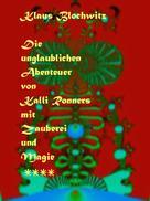 Klaus Blochwitz: Die unglaublichen Abenteuer von Kalli Ronners mit Zauberei und Magie IV