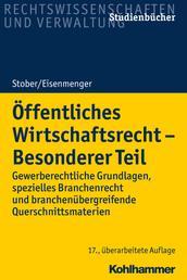 Öffentliches Wirtschaftsrecht - Besonderer Teil - Gewerberechtliche Grundlagen, spezielles Branchenrecht und branchenübergreifende Querschnittsmaterien
