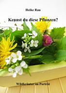 Heike Rau: Kennst du diese Pflanzen? - Wildkräuter im Porträt ★★★★