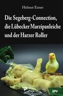 Helmut Exner: Die Segeberg-Connection, die Lübecker Marzipanleiche und der Harzer Roller ★★★★