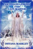 Dhyana Markley: Ascension Lessons From Lady Masters