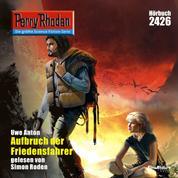 "Perry Rhodan 2426: Aufbruch der Friedensfahrer - Perry Rhodan-Zyklus ""Negasphäre"""