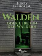 Henry David Thoreau: Walden oder Leben in den Wäldern