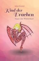 Sabine Hentschel: Kind der Drachen – Traum oder Wirklichkeit?
