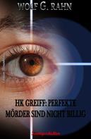 Wolf G. Rahn: HK Greiff: Perfekte Mörder sind nicht billig