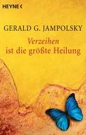 Gerald G. Jampolsky: Verzeihen ist die größte Heilung ★★★