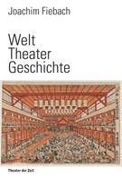 Joachim Fiebach: Welt Theater Geschichte