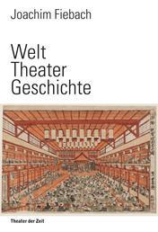 Welt Theater Geschichte - Eine Kulturgeschichte des Theatralen