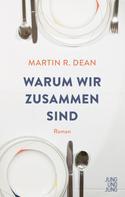 Martin R. Dean: Warum wir zusammen sind