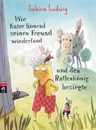 Sabine Ludwig: Wie Kater Konrad seinen Freund wiederfand und den Rattenkönig besiegte ★★★★★