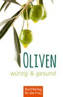Ute Scheffler: Oliven - würzig & gesund