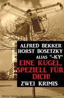Alfred Bekker: Eine Kugel, speziell für dich! Zwei Krimis