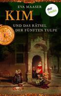 Eva Maaser: Kim und das Rätsel der fünften Tulpe - Band 3 ★★★★★