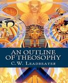 C. W. Leadbeater: An Outline of Theosophy
