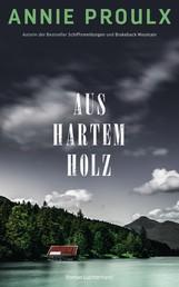 Aus hartem Holz - Roman