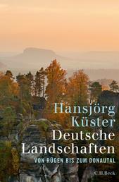 Deutsche Landschaften - Von Rügen bis zum Donautal