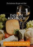 Arthur Lichtbeck: Das Käse Kochbuch ★★★★★